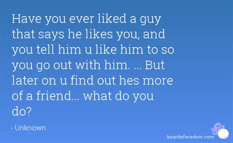 How To Find Like You You Liked A That Says He Likes You And You Tell Him U Like Him To So