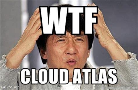 I Became A Cloud Meme - what just happened someone explain cloud atlas please