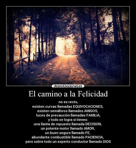 camino a la felicidad carteles felicidad camino felicidad desmotivaciones