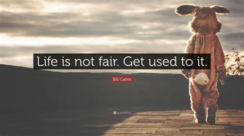 Bill Gates Is Not Fair bill gates quote is not fair get used to it 19