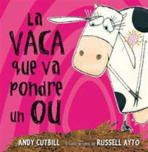 la vaca que puso 8479015616 http www edicioneserres com la vaca que va pondre un ou andy cutbill libro slhc055 es html