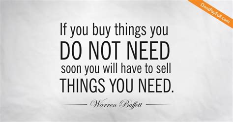 what money do you need to buy a house money saving quote if you buy things you do not need soon you will have to sell things you need