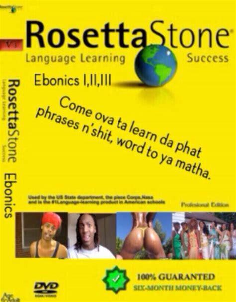 rosetta stone jokes rosetta stone ebonics yep here it is for the ghetto