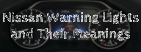 nissan malfunction indicator light nissan warning lights and their meanings
