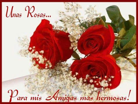 imagenes para una amiga con rosas unas rosas para mis amigas mas hermosas amistad