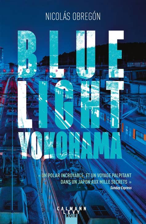 blue light yokohama blue light yokohama de nicolas obregon 201 ric moreau