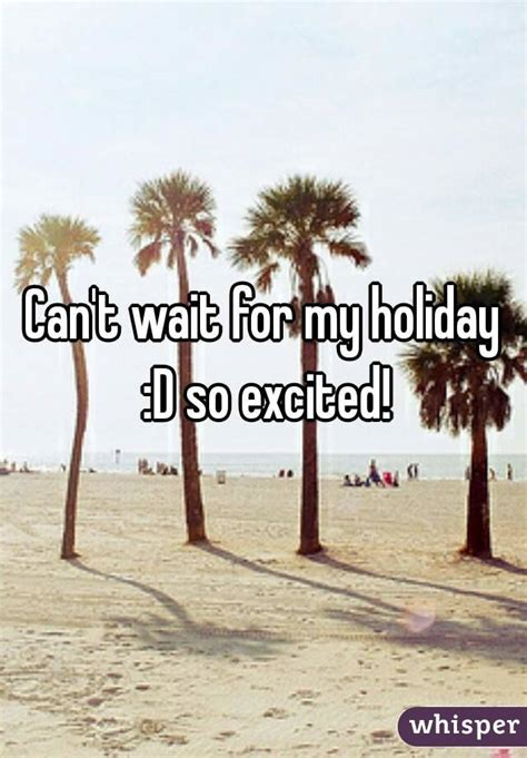 wait   holiday   excited