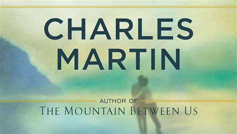 the mountain between us a novel the mountain between us a novel charles martin
