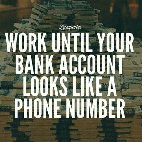 your bank account work until your bank account looks like a phone number