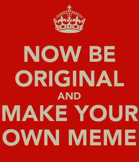 Make Ur Own Meme - now be original and make your own meme poster llalalal