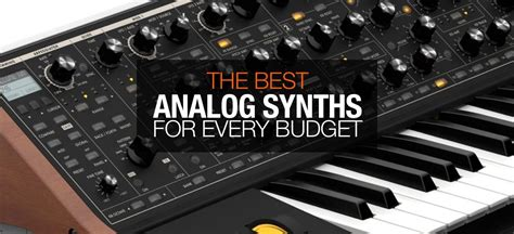 best synthesizer the best hardware analog synthesizers for every budget