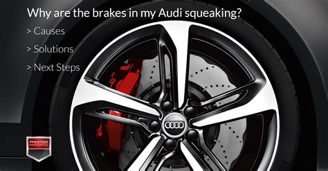 Audi Q7 Brakes by Why Are My Audi Brakes Squeaking Causes Solutions And