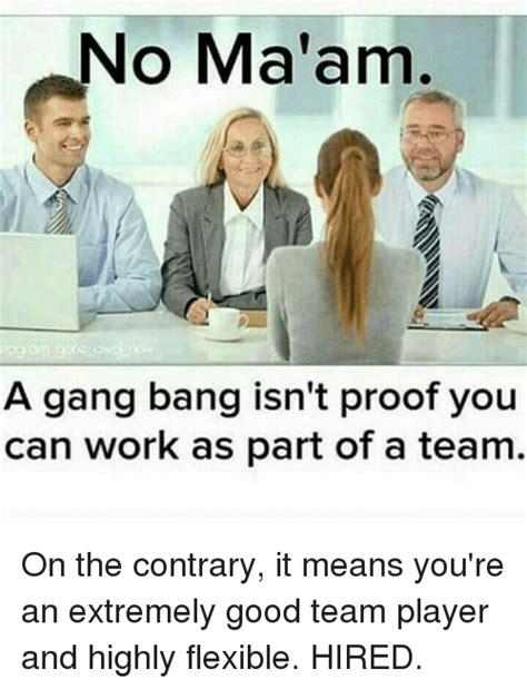 Gang Bang Memes - 25 best memes about no maam no maam memes