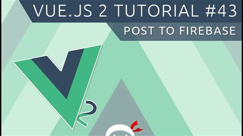 tutorial vue js 2 vue js 2 tutorial 43 posting to firebase youtube