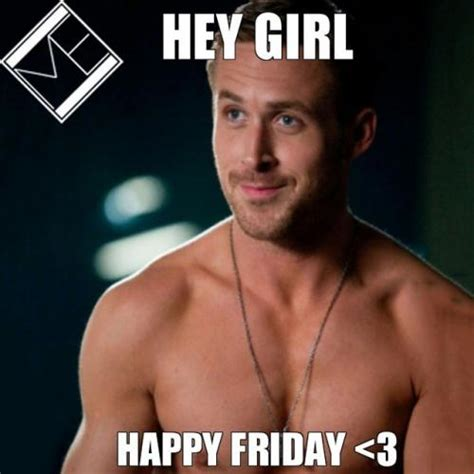 Happy Friday Meme Funny - hey girl happy friday
