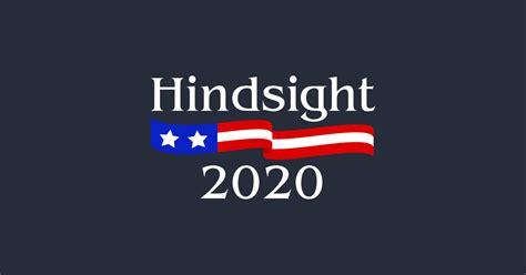 Hindsight 2020 Bumper Sticker