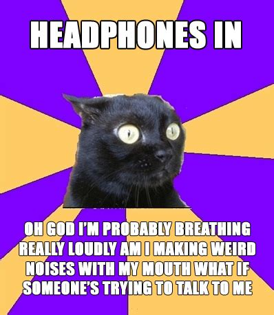 Social Anxiety Meme - headphones in