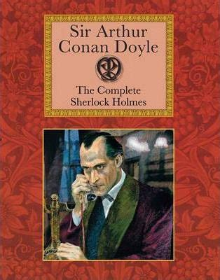 sherlock holmes the complete b076p64vmg the complete sherlock holmes sir arthur conan doyle 9781907360459