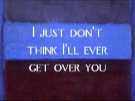 You Don T Get Over It You Just Get Through It Quote - i just don t think i ll ever get over you colin hay