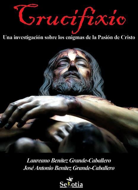 libro la pasion de jesucristo crucifixio un libro m 225 s que necesario para conocer a fondo la pasi 243 n de cristo el mundo