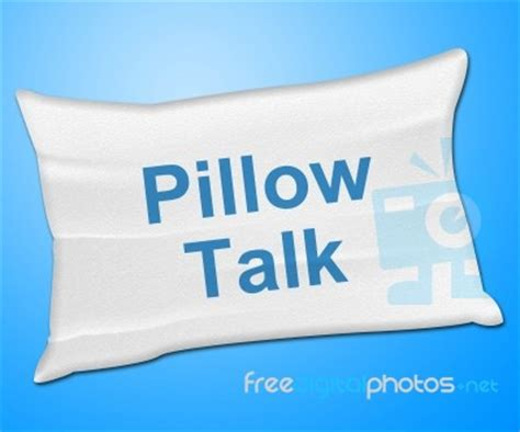 Pillow Talk Means pillow talk means talking conversation and discussion