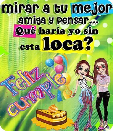 imagenes de feliz cumpleaños amiga loca bellas imagenes de cumplea 241 os para una amiga ver