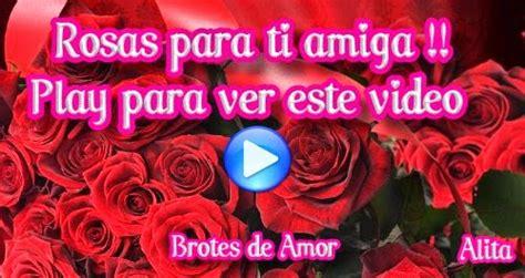imagenes rosas para mi amiga brotes de amor rosas para ti amiga