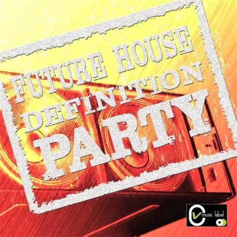 Va Future House Definition Party Cv Music Label 320kbpshouse Net
