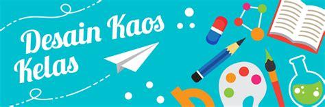design banner kelas desain kaos kelas untuk acara karya wisata sekolah atau