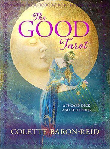 the good tarot a 1401949509 the good tarot a 78 card deck and guidebook colette baron reid 9781401949501 spirit of