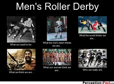 Roller Derby Meme - men s roller derby what people think i do what i