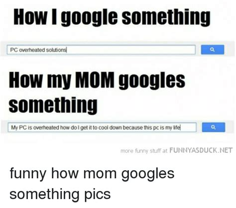 Google Images Funny Memes - how google something pc overheated solutions how my mom