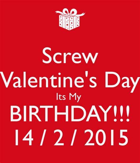 my birthday is on valentines day s day its my birthday 14 2 2015