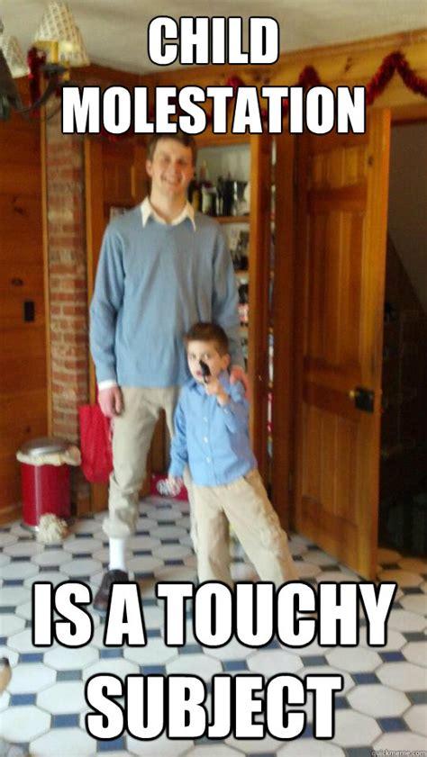 Child Memes - child molestation is a touchy subject misc quickmeme