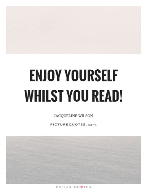 enjoy yourself enjoy yourself quotes sayings enjoy yourself picture