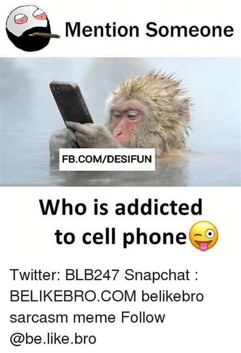 Who Is This Meme - mention someone fbcomdesifun who is addicted to cell phone