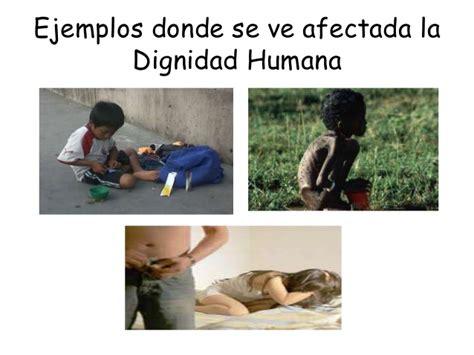 ejemplo donde no se respete la dignidad de la persona la dignidad humana