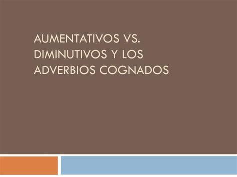 los adverbios ppt video online descargar ppt aumentativos vs diminutivos y los adverbios cognados powerpoint presentation id 3064567