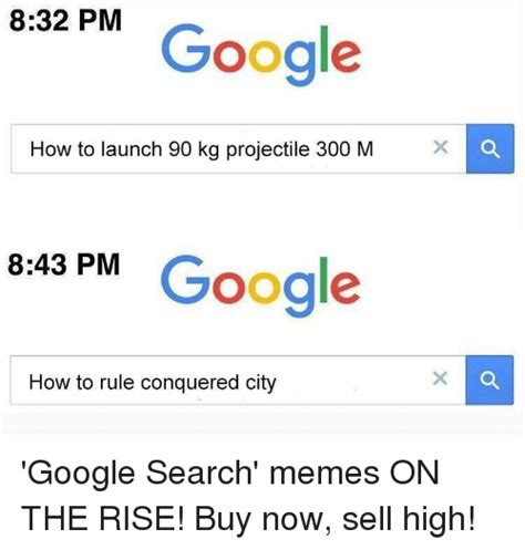 Google Search Meme - 832 pm google how to launch 90 kg projectile 300 m x 843
