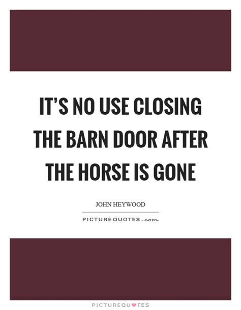 closing the barn door doors closing quotes it u0027s no use closing the barn