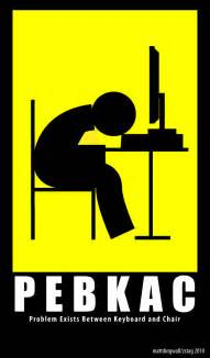 Error Between Keyboard And Chair Pebkac By Zstag On Deviantart