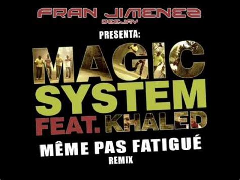 Meme Pas Fatigue - magic system ft khaled meme pas fatigue fran jimenez