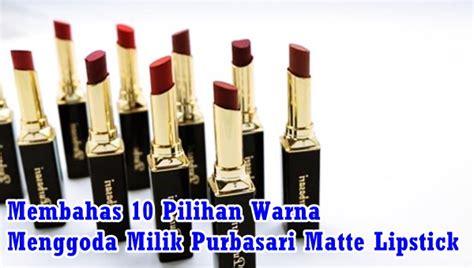 Harga Lipstik Purbasari Review review 10 pilihan warna menggoda purbasari matte lipstick