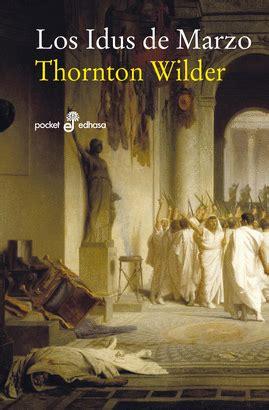 los idus de marzo los idus de marzo bolsillo wilder thornton libro en papel 9788435019996