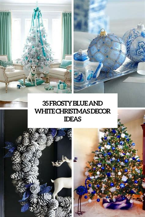 blue and white decorating ideas 35 frosty blue and white christmas d 233 cor ideas digsdigs