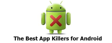 best android app killer 10 best app killer for android the terminator in your phone