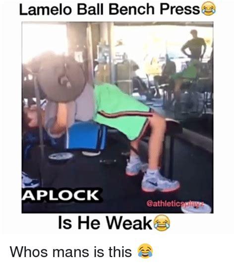 weak bench press lamelo ball bench press aplock is he weak whos mans is