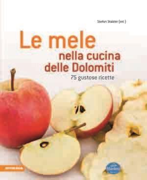 libri alta cucina libri di cucina le mele nella cucina delle dolomiti