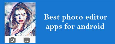 best editor for android top 10 best photo editor app for android