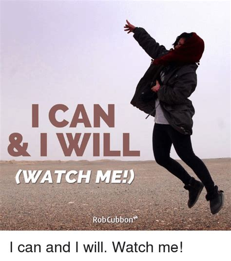 Watch Me Meme - i can i will watch me rob on i can and i will watch me